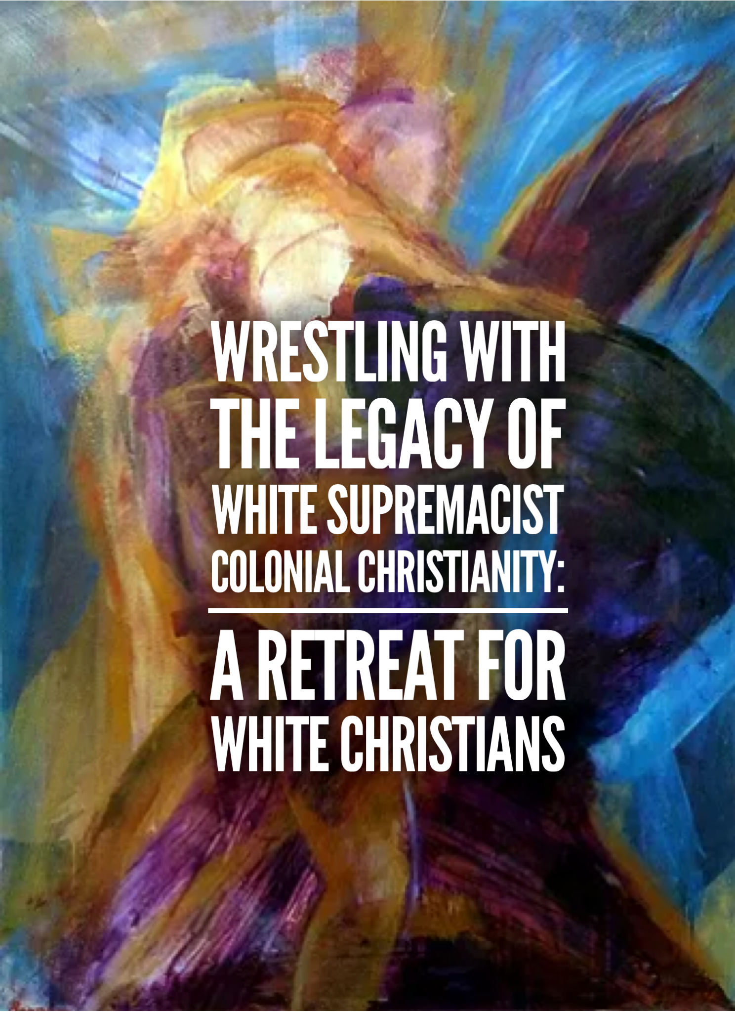 Wrestling with the Legacy of White Supremacist Colonial Christianity: a Retreat for White Christians